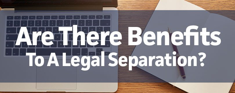 are-there-benefits-to-legal-separation