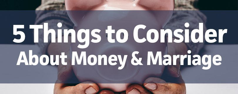 5 Things to Consider About Money and Marriage