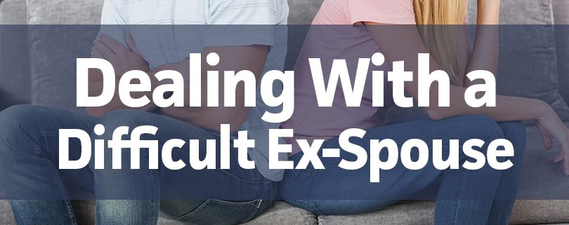 Dealing With a Difficult Ex-Spouse