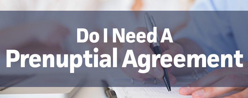 Do I Need A Prenuptial Agreement