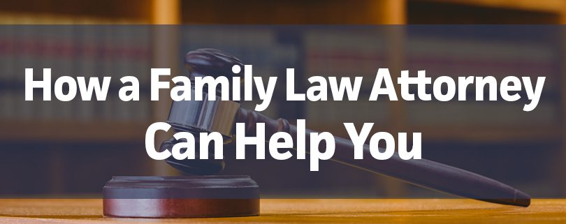 How a Family Law Attorney Can Help You
