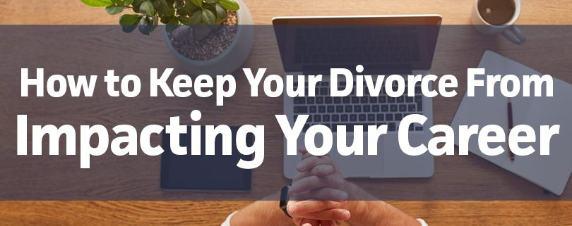 How to Keep Your Divorce From Impacting Your Career