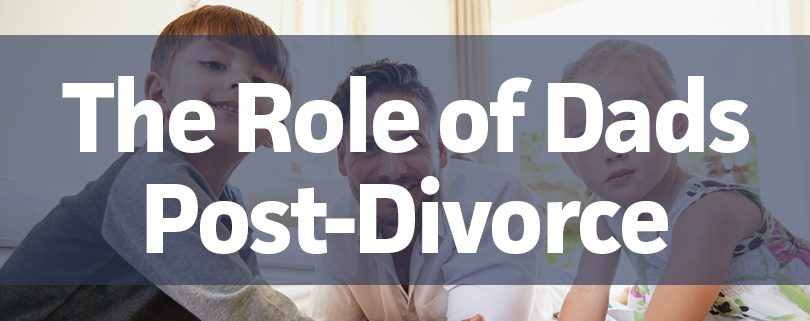 The Role of Dads Post Divorce
