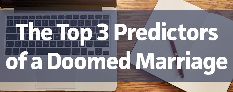 The Top 3 Predictors of a Doomed Marriage