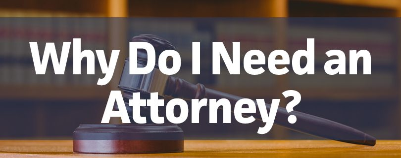 why-do-i-need-an-attorney