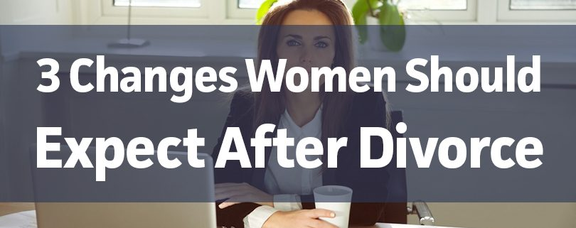 3-changes-women-should-expect-after-divorce