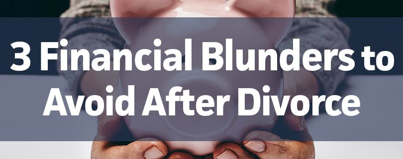 3-financial-blunders-to-avoid-after-divorce