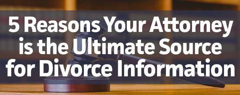 5-reasons-your-attorney-is-the-ultimate-source-for-divorce-information