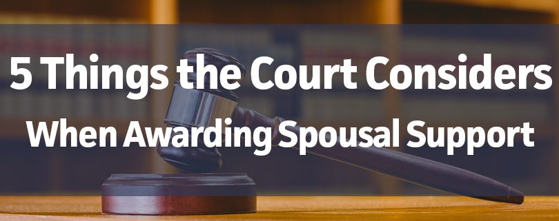 5-things-the-court-considers-when-awarding-spousal-support