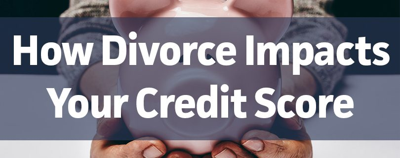 how-divorce-impacts-your-credit-score