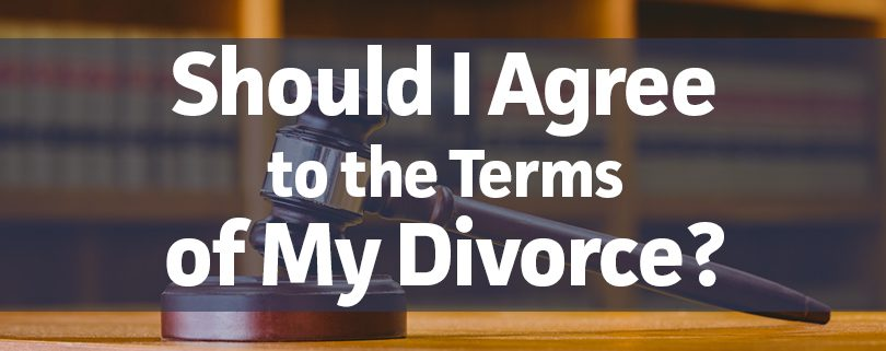 should-i-agree-to-the-terms-of-my-divorce
