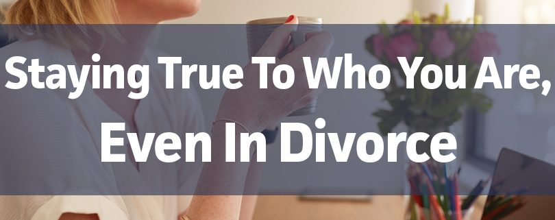 staying-true-to-who-you-are-even-in-divorce