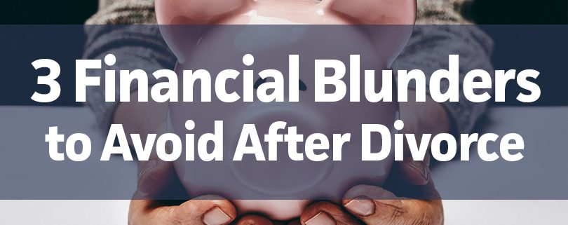 3-financial-blunders-to-avoid-after-divorce-2