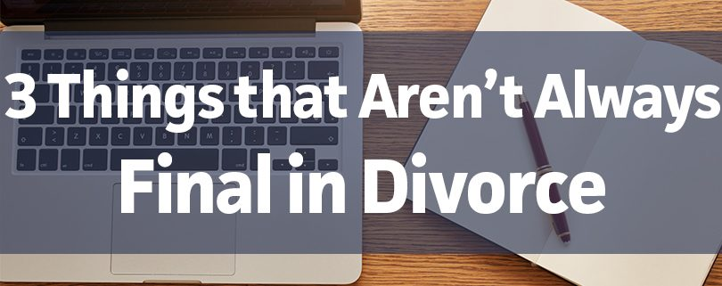 3-things-that-arent-always-final-in-divorce