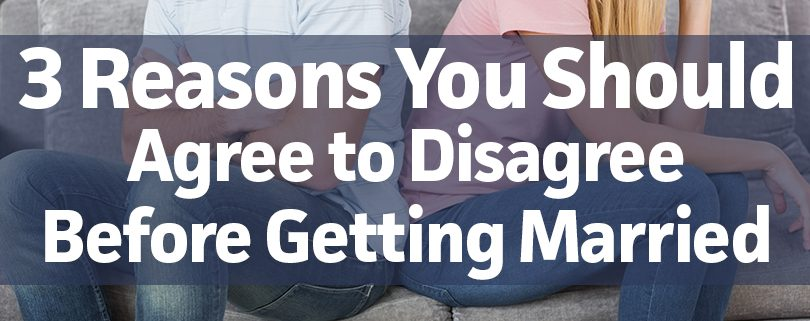 3 reasons you should agree to disagree before getting married
