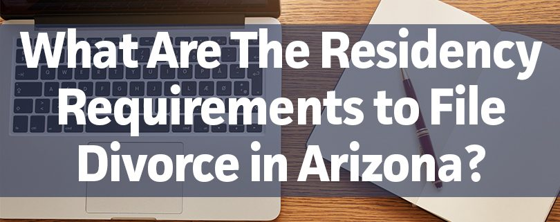 what are the residency requirements to file divorce in arizona