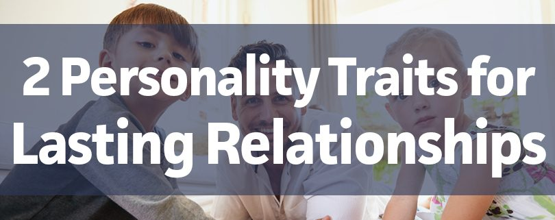 2 personality traits for lasting relationships