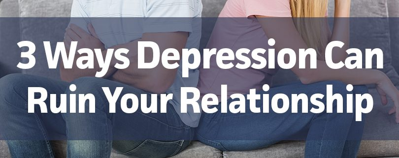 3 ways depression can ruin your relationship