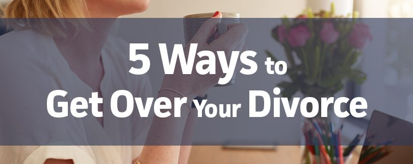 5 ways to get over your divorce