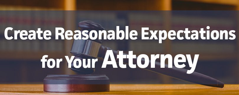 create reasonable expectations for your attorney