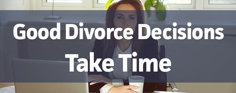good divorce decisions take time