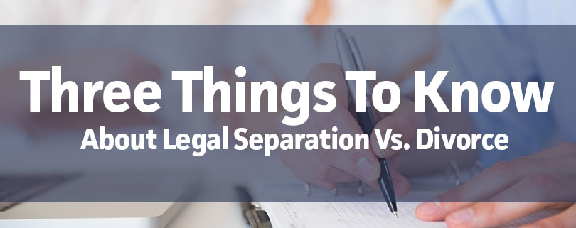 three things to know about legal separation vs divorce the